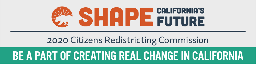 Shape California's Future, 2020 Citizens Redistricting Commission. Be a part of creating real change in California